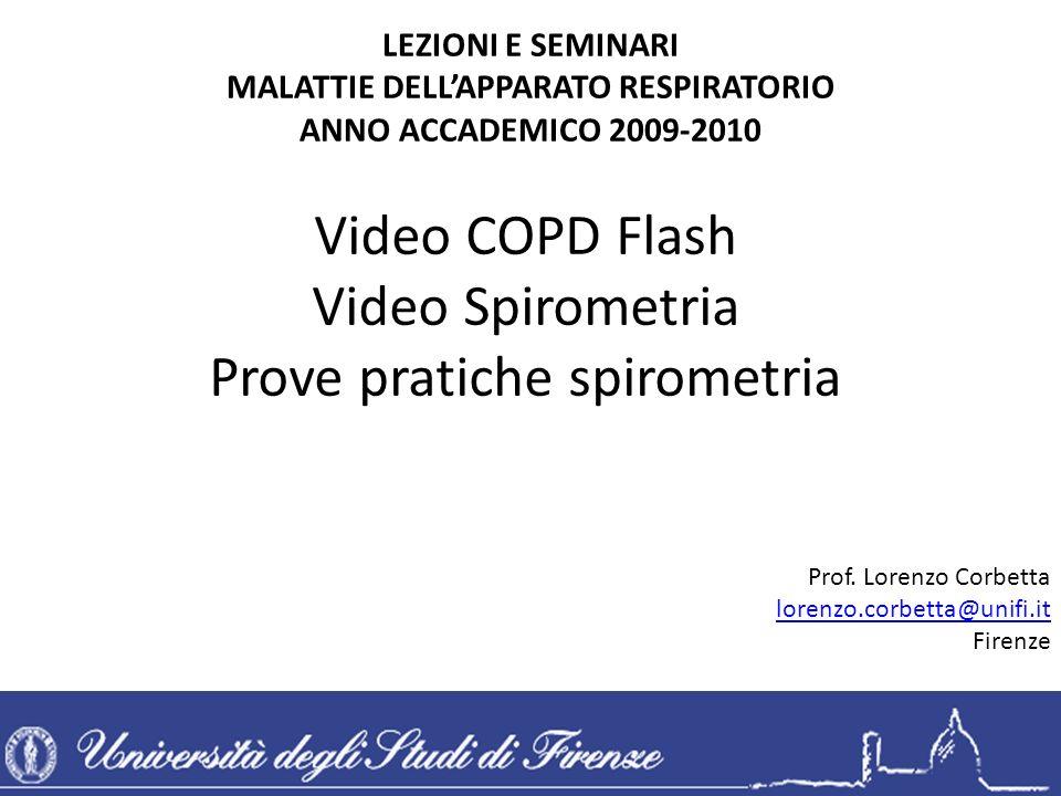 Video COPD Flash Video Spirometria Prove pratiche spirometria LEZIONI E SEMINARI MALATTIE DELLAPPARATO RESPIRATORIO ANNO ACCADEMICO 2009-2010 Prof. Lo