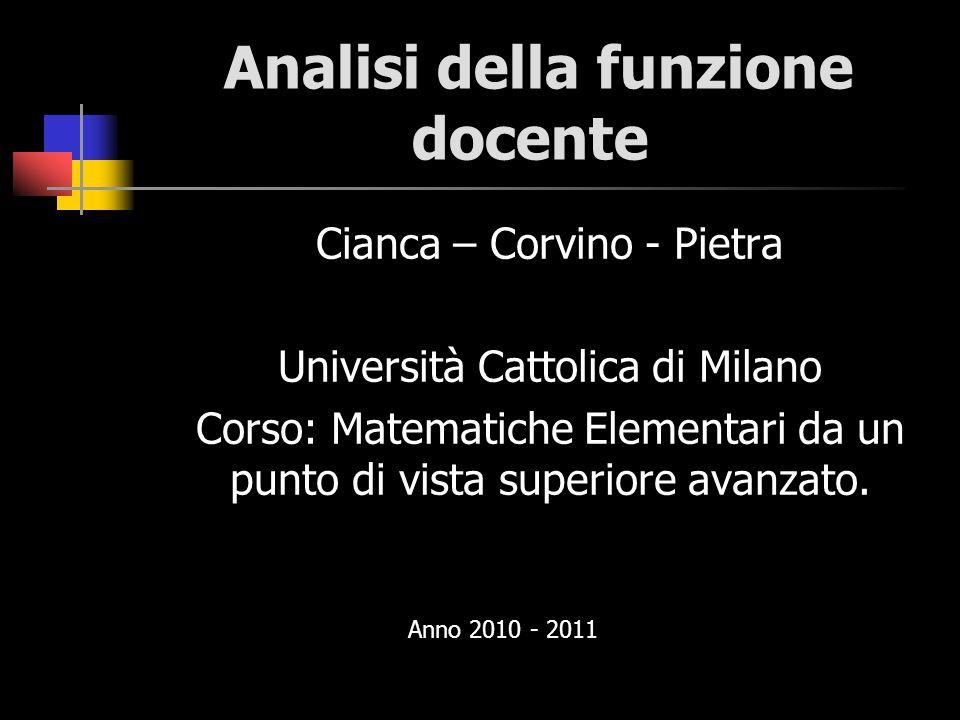 Analisi della funzione docente Cianca – Corvino - Pietra Università Cattolica di Milano Corso: Matematiche Elementari da un punto di vista superiore a