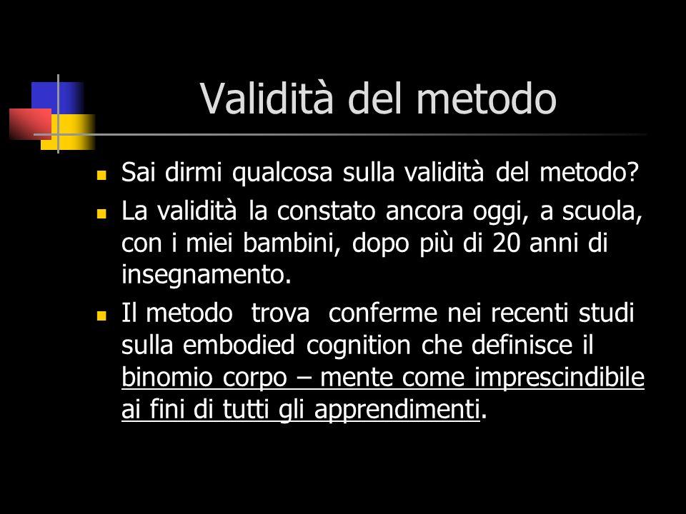 Validità del metodo Sai dirmi qualcosa sulla validità del metodo? La validità la constato ancora oggi, a scuola, con i miei bambini, dopo più di 20 an