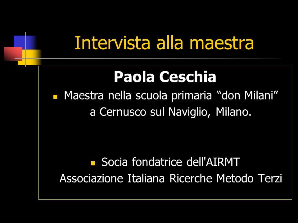Intervista alla maestra Paola Ceschia Maestra nella scuola primaria don Milani a Cernusco sul Naviglio, Milano. Socia fondatrice dell'AIRMT Associazio