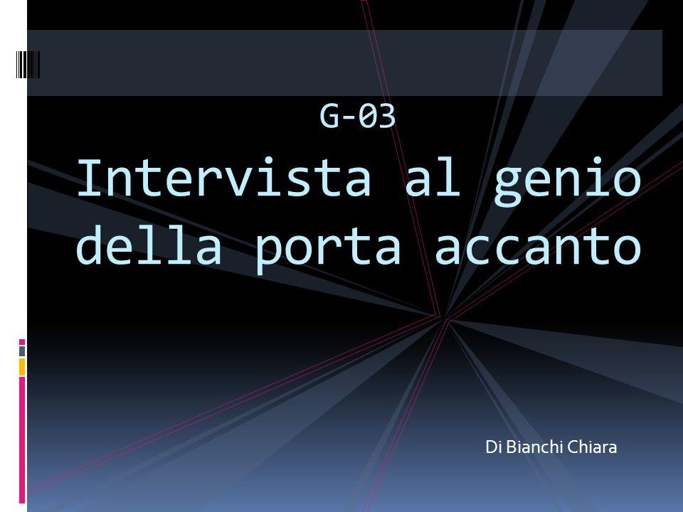 Di Bianchi Chiara G-03 Intervista al genio della porta accanto