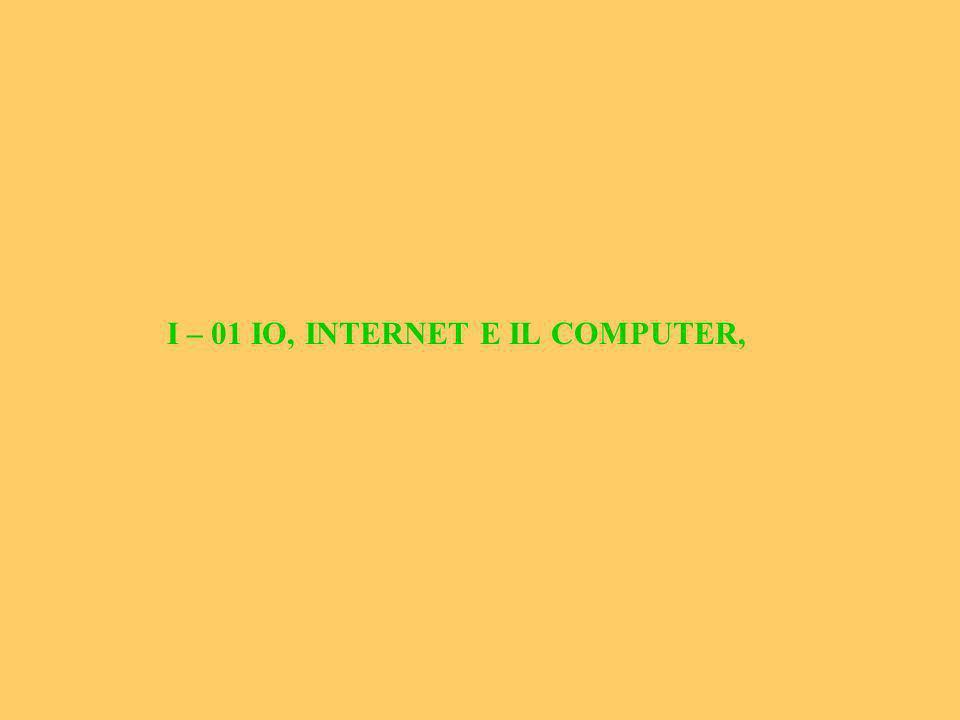 I – 01 IO, INTERNET E IL COMPUTER,