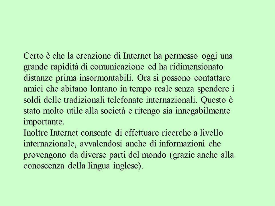 Certo è che la creazione di Internet ha permesso oggi una grande rapidità di comunicazione ed ha ridimensionato distanze prima insormontabili. Ora si