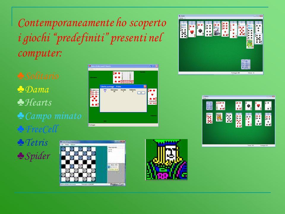 Contemporaneamente ho scoperto i giochi predefiniti presenti nel computer: Solitario Dama Hearts Campo minato FreeCell Tetris Spider