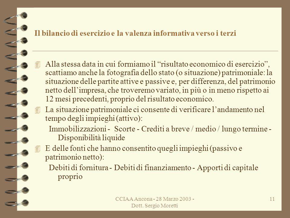 CCIAA Ancona - 28 Marzo 2003 - Dott. Sergio Moretti 10 La formazione del risultato di esercizio 4 La più importante e riconosciuta finalità del sistem