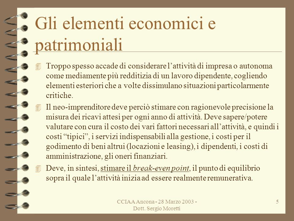 CCIAA Ancona - 28 Marzo 2003 - Dott. Sergio Moretti 4 Gli elementi economici e patrimoniali 4 Limpianto di una nuova iniziativa imprenditoriale, sia e