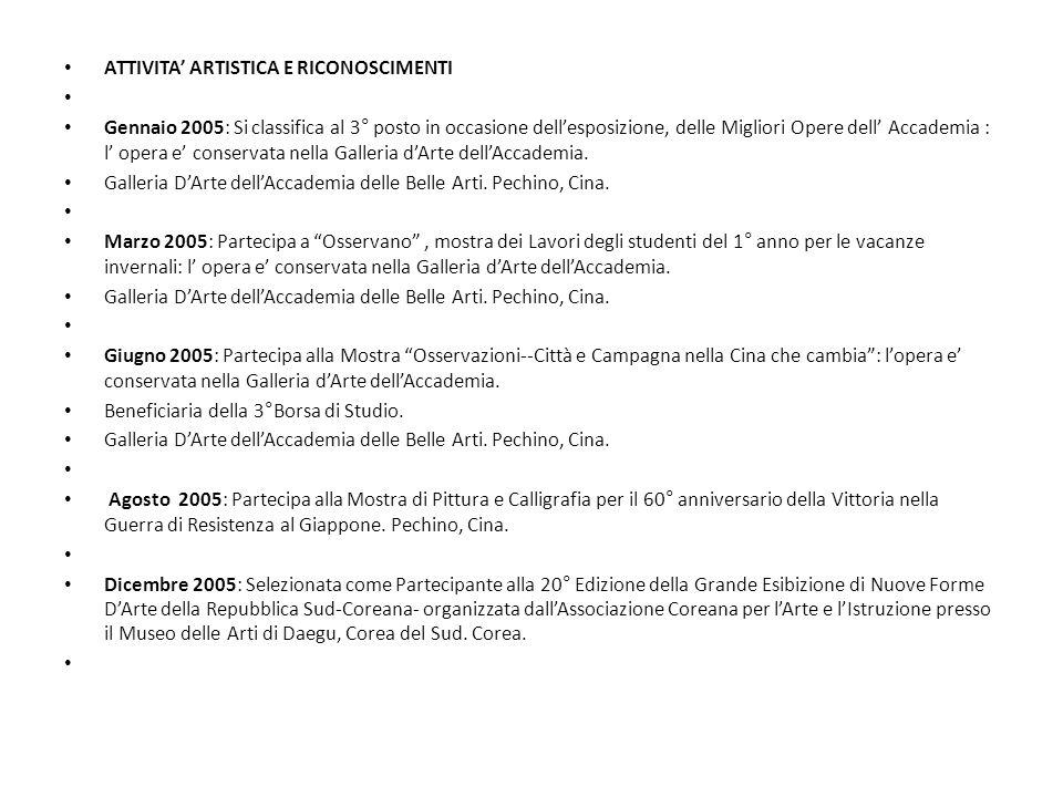 ATTIVITA ARTISTICA E RICONOSCIMENTI Gennaio 2005: Si classifica al 3° posto in occasione dellesposizione, delle Migliori Opere dell Accademia : l oper