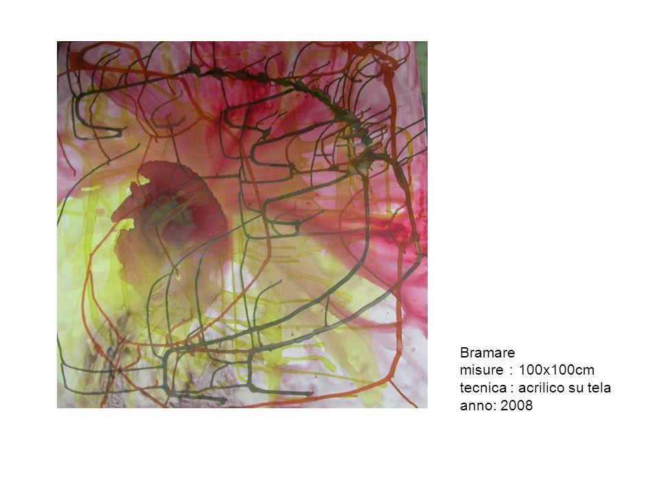 Bramare misure 100x100cm tecnica : acrilico su tela anno: 2008