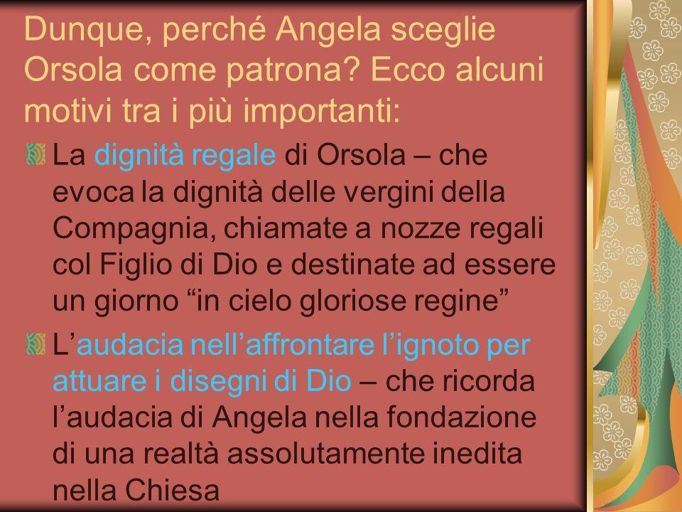 Dunque, perché Angela sceglie Orsola come patrona.