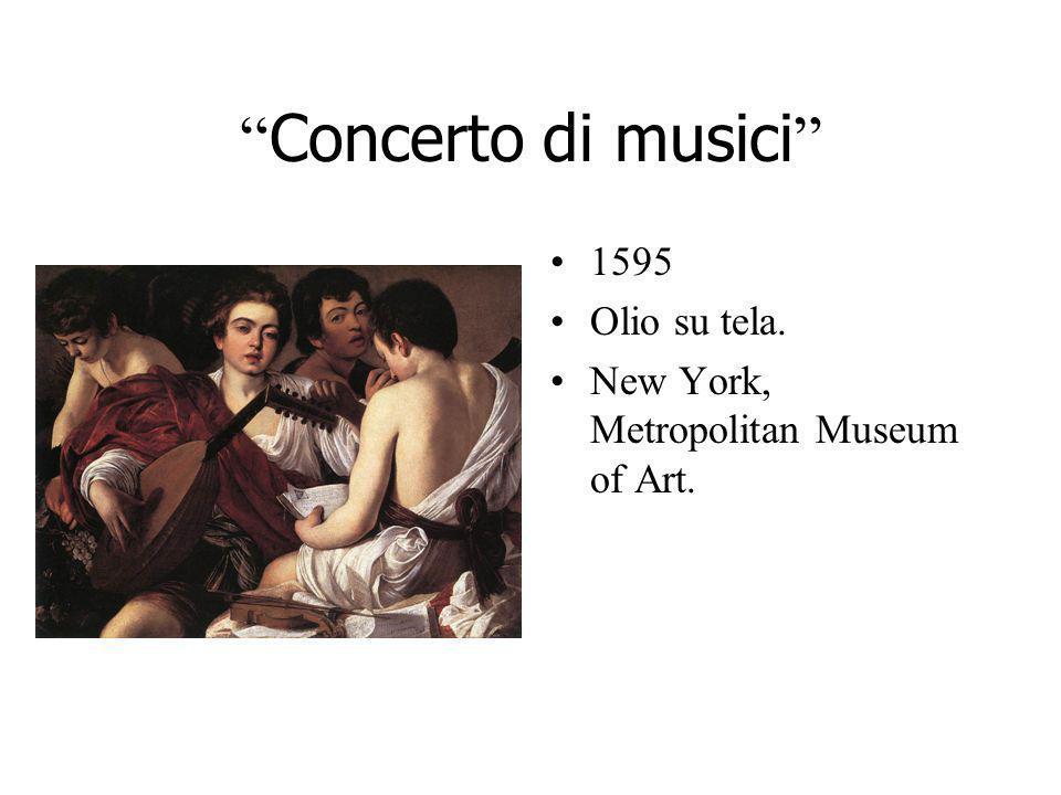 Concerto di musici 1595 Olio su tela. New York, Metropolitan Museum of Art.