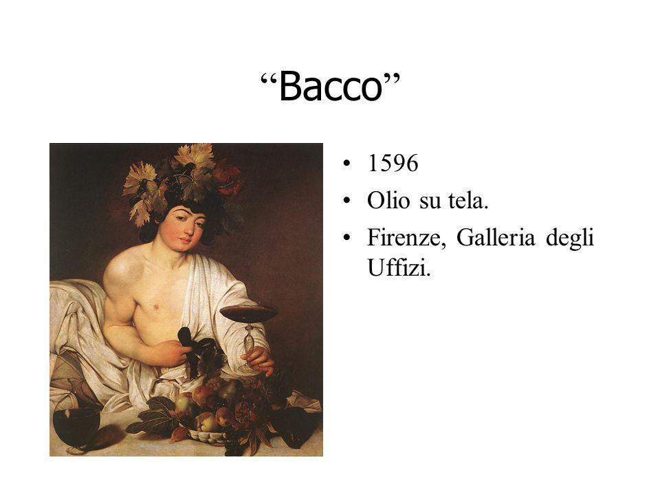 Bacco 1596 Olio su tela. Firenze, Galleria degli Uffizi.