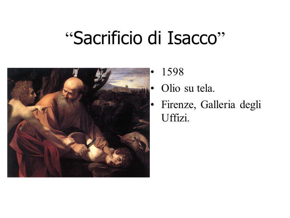 Sacrificio di Isacco 1598 Olio su tela. Firenze, Galleria degli Uffizi.