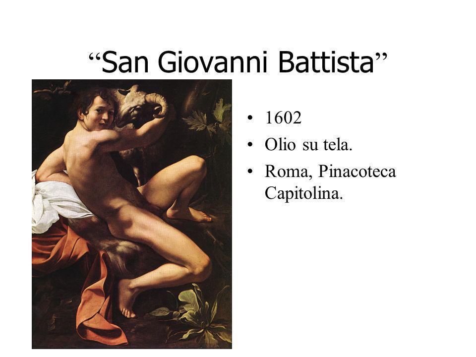 San Giovanni Battista 1602 Olio su tela. Roma, Pinacoteca Capitolina.