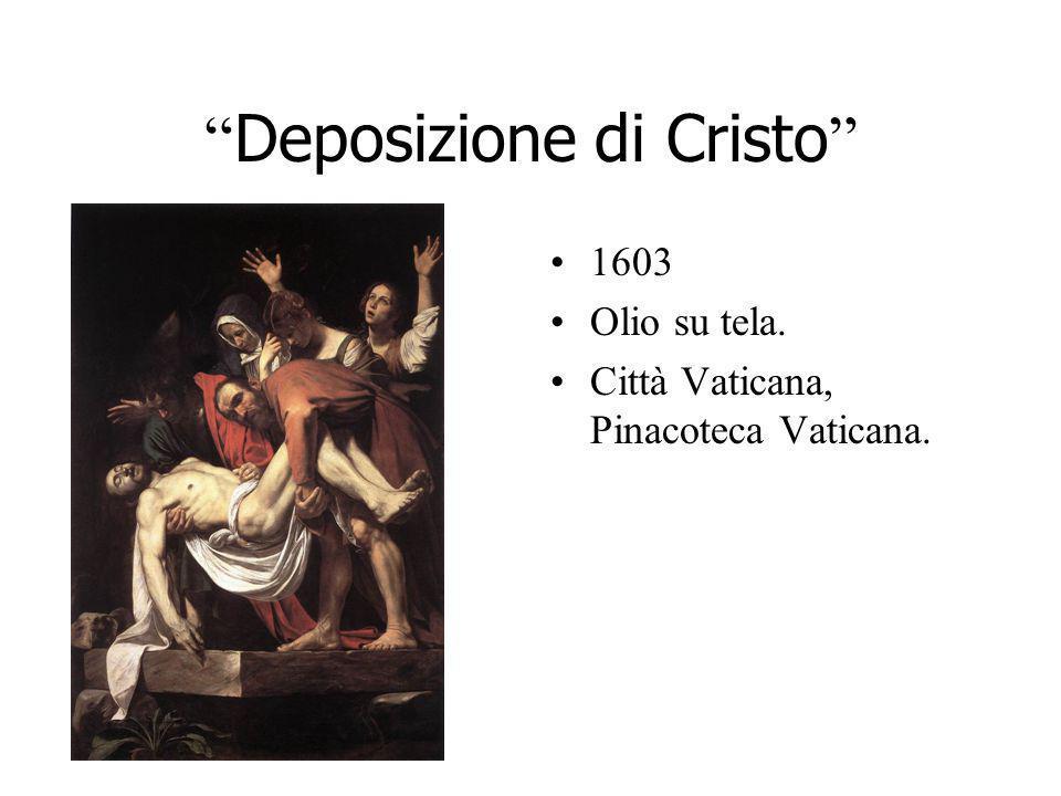 Deposizione di Cristo 1603 Olio su tela. Città Vaticana, Pinacoteca Vaticana.