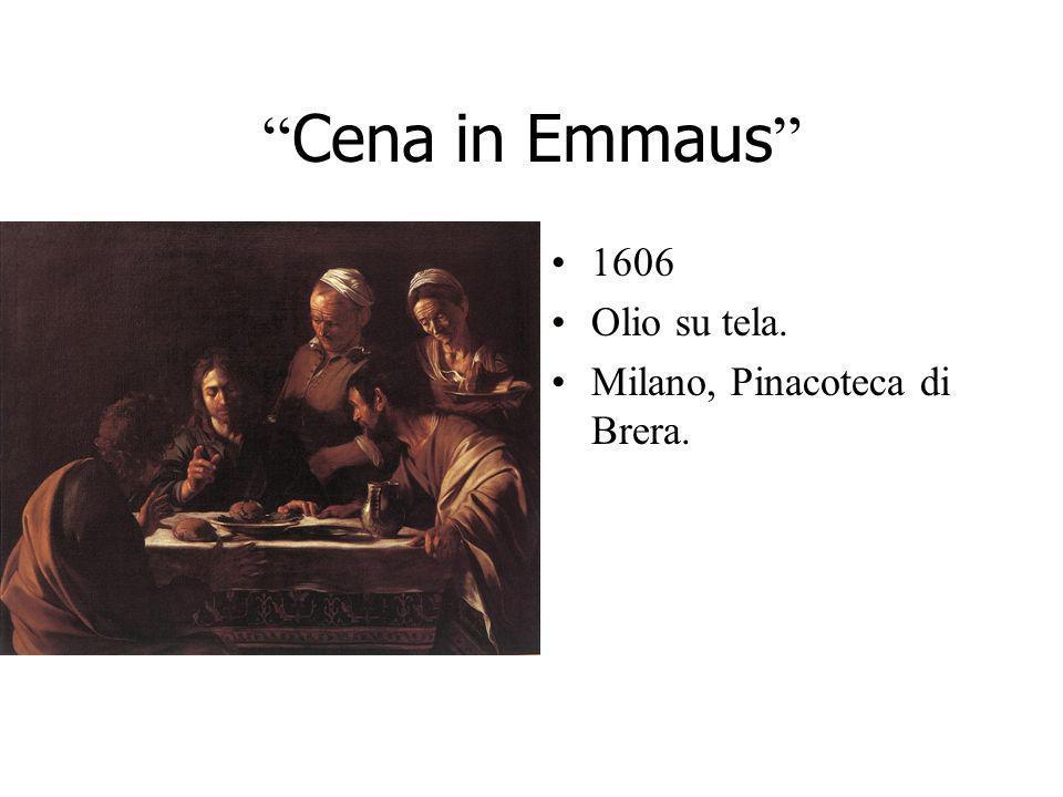 Cena in Emmaus 1606 Olio su tela. Milano, Pinacoteca di Brera.