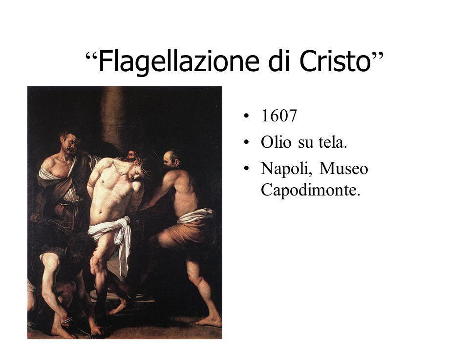 Flagellazione di Cristo 1607 Olio su tela. Napoli, Museo Capodimonte.