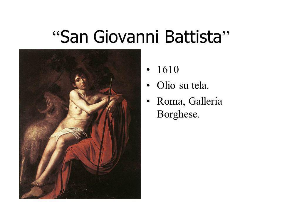 San Giovanni Battista 1610 Olio su tela. Roma, Galleria Borghese.