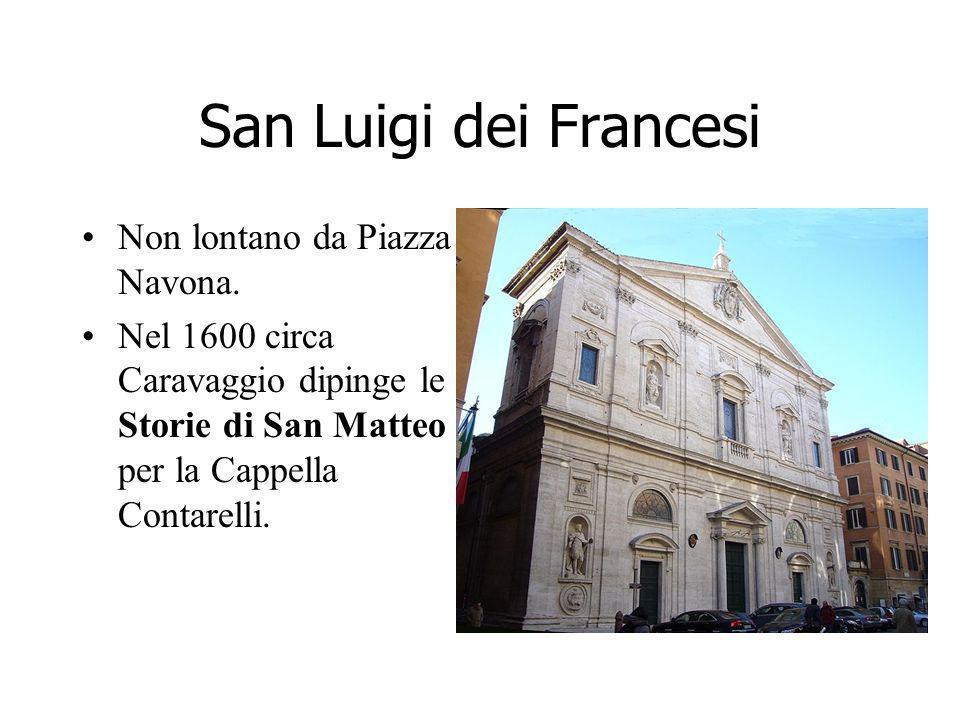 San Luigi dei Francesi Non lontano da Piazza Navona. Nel 1600 circa Caravaggio dipinge le Storie di San Matteo per la Cappella Contarelli.