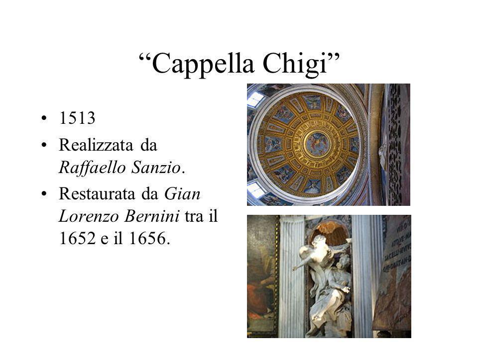Cappella Chigi 1513 Realizzata da Raffaello Sanzio. Restaurata da Gian Lorenzo Bernini tra il 1652 e il 1656.