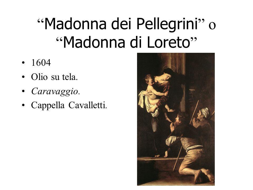 Madonna dei Pellegrini o Madonna di Loreto 1604 Olio su tela. Caravaggio. Cappella Cavalletti.