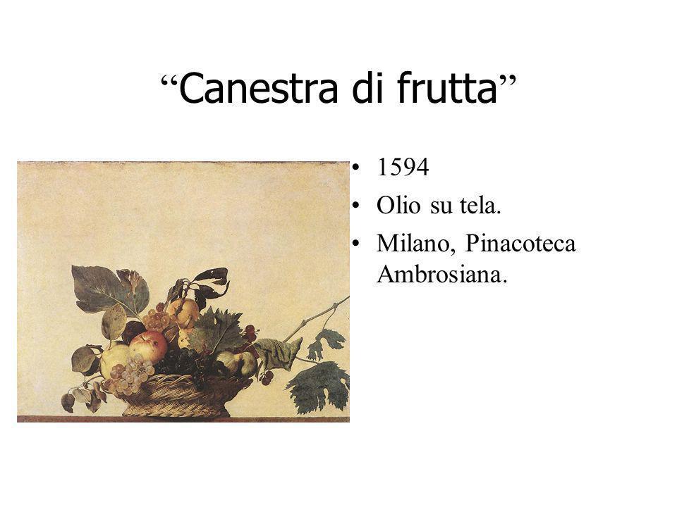 Canestra di frutta 1594 Olio su tela. Milano, Pinacoteca Ambrosiana.
