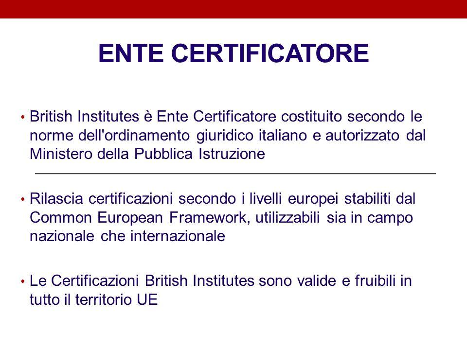 ENTE CERTIFICATORE British Institutes è Ente Certificatore costituito secondo le norme dell'ordinamento giuridico italiano e autorizzato dal Ministero