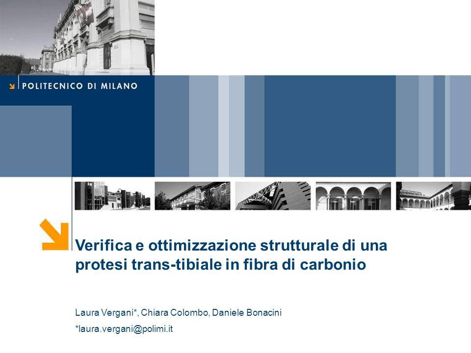 Verifica e ottimizzazione strutturale di una protesi trans-tibiale in fibra di carbonio Laura Vergani*, Chiara Colombo, Daniele Bonacini *laura.vergan