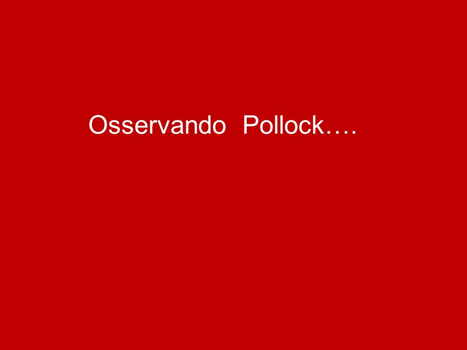 Osservando Pollock….