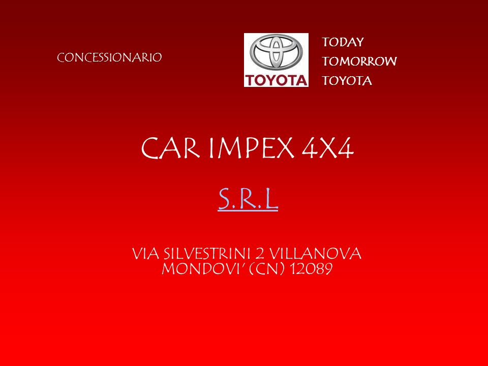 CAR IMPEX 4X4 VIA SILVESTRINI 2 VILLANOVA MONDOVI' (CN) 12089 CONCESSIONARIO TOMORROW TODAY TOYOTA S.R.L