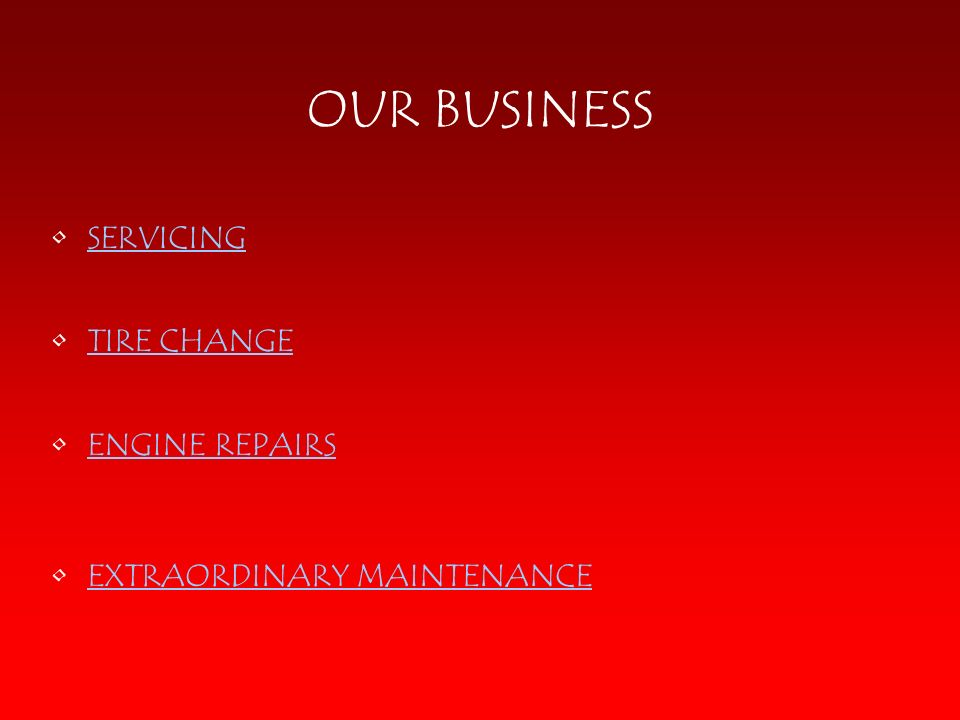 OUR BUSINESS SERVICING TIRE CHANGE ENGINE REPAIRS EXTRAORDINARY MAINTENANCE