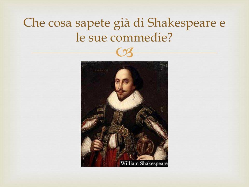 Che cosa sapete già di Shakespeare e le sue commedie?