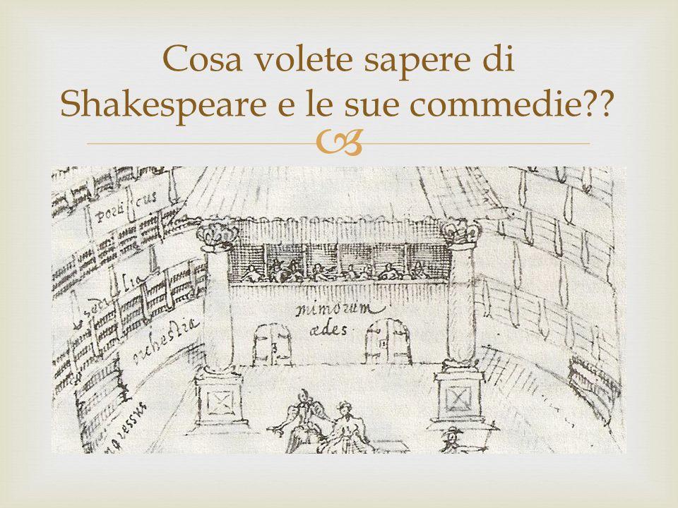 Cosa volete sapere di Shakespeare e le sue commedie??
