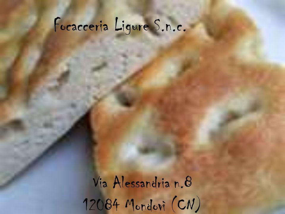 Via Alessandria n.8 12084 Mondovì (CN) Focacceria Ligure S.n.c.