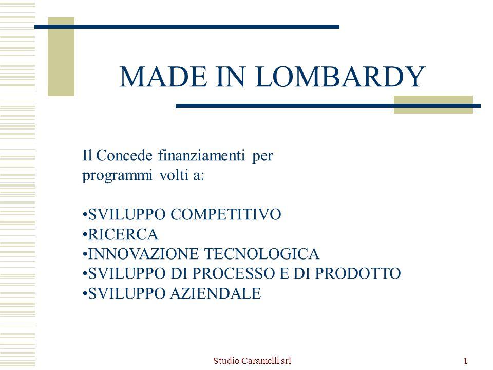 Studio Caramelli srl1 MADE IN LOMBARDY Il Concede finanziamenti per programmi volti a: SVILUPPO COMPETITIVO RICERCA INNOVAZIONE TECNOLOGICA SVILUPPO D