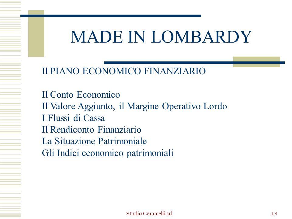Studio Caramelli srl13 MADE IN LOMBARDY Il PIANO ECONOMICO FINANZIARIO Il Conto Economico Il Valore Aggiunto, il Margine Operativo Lordo I Flussi di C