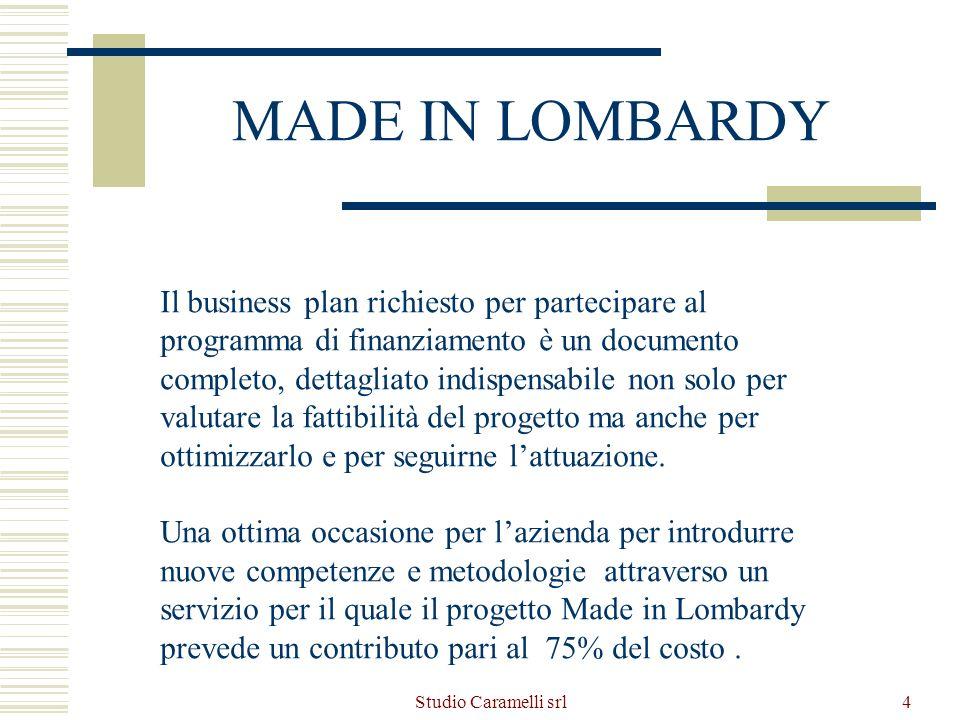 Studio Caramelli srl4 MADE IN LOMBARDY Il business plan richiesto per partecipare al programma di finanziamento è un documento completo, dettagliato i