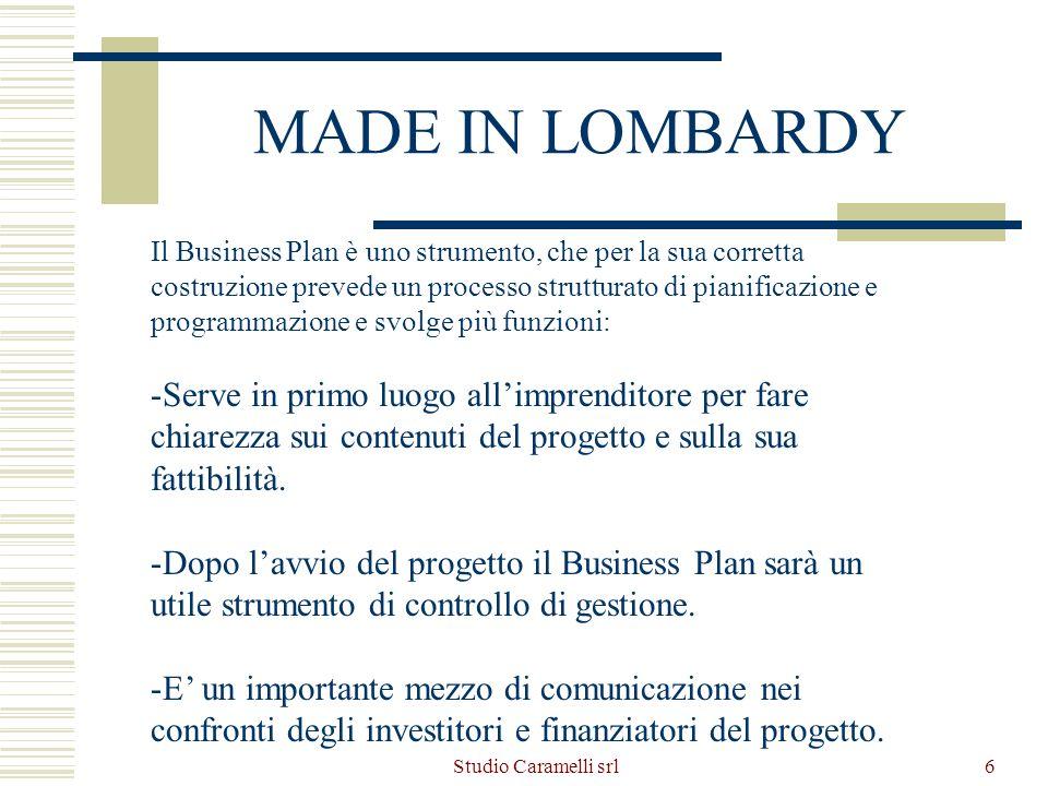 Studio Caramelli srl7 MADE IN LOMBARDY Contenuti del business plan LIMPRESA IL PROGETTO IL PIANO ECONOMICO FINANZIARIO