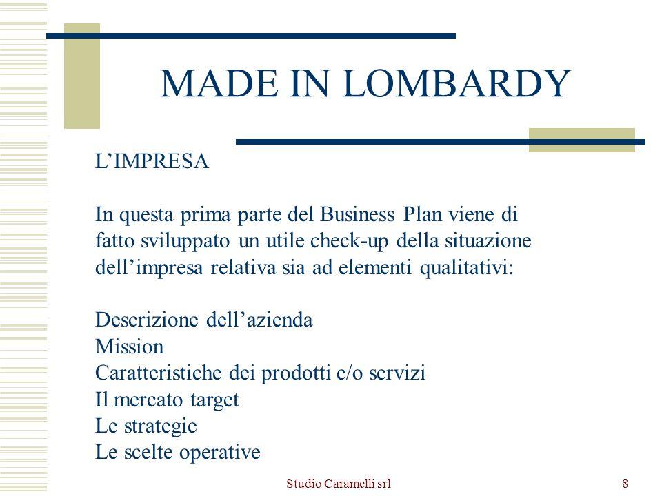 Studio Caramelli srl8 MADE IN LOMBARDY LIMPRESA In questa prima parte del Business Plan viene di fatto sviluppato un utile check-up della situazione d