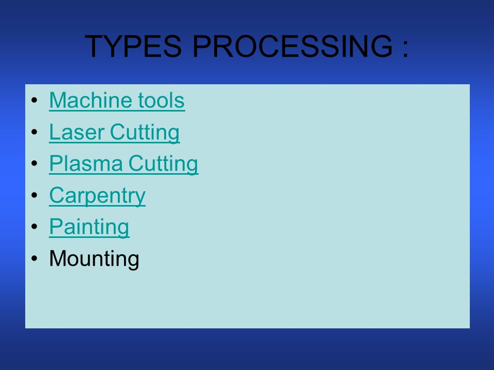 TYPES PROCESSING : Machine tools Laser Cutting Plasma Cutting Carpentry Painting Mounting