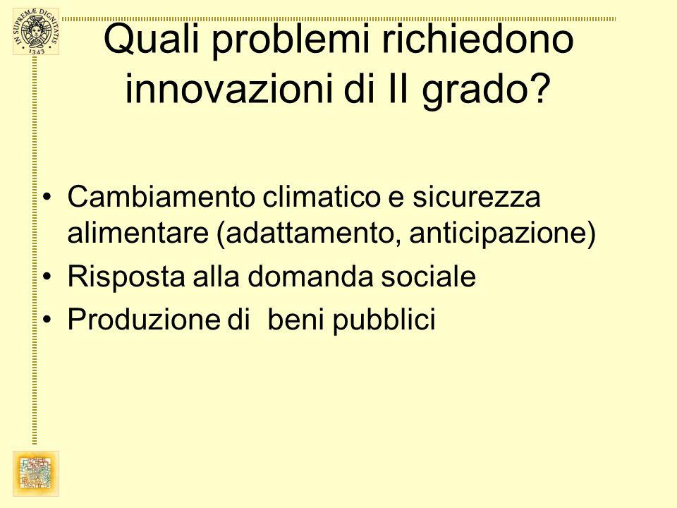 Quali problemi richiedono innovazioni di II grado? Cambiamento climatico e sicurezza alimentare (adattamento, anticipazione) Risposta alla domanda soc