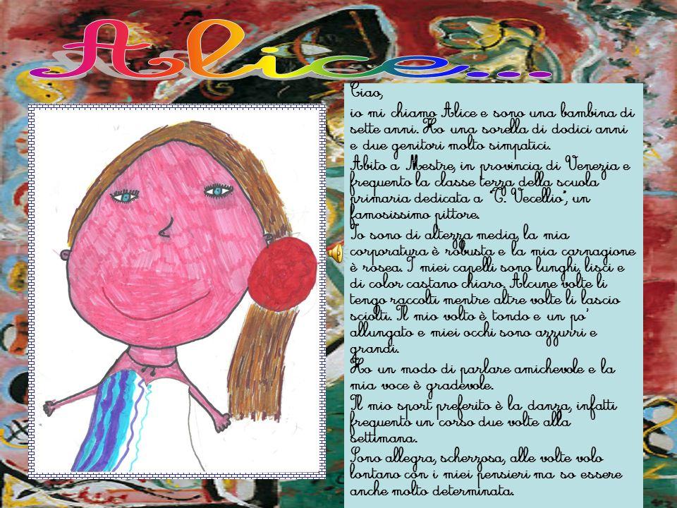 Ciao, io mi chiamo Alice e sono una bambina di sette anni. Ho una sorella di dodici anni e due genitori molto simpatici. Abito a Mestre, in provincia