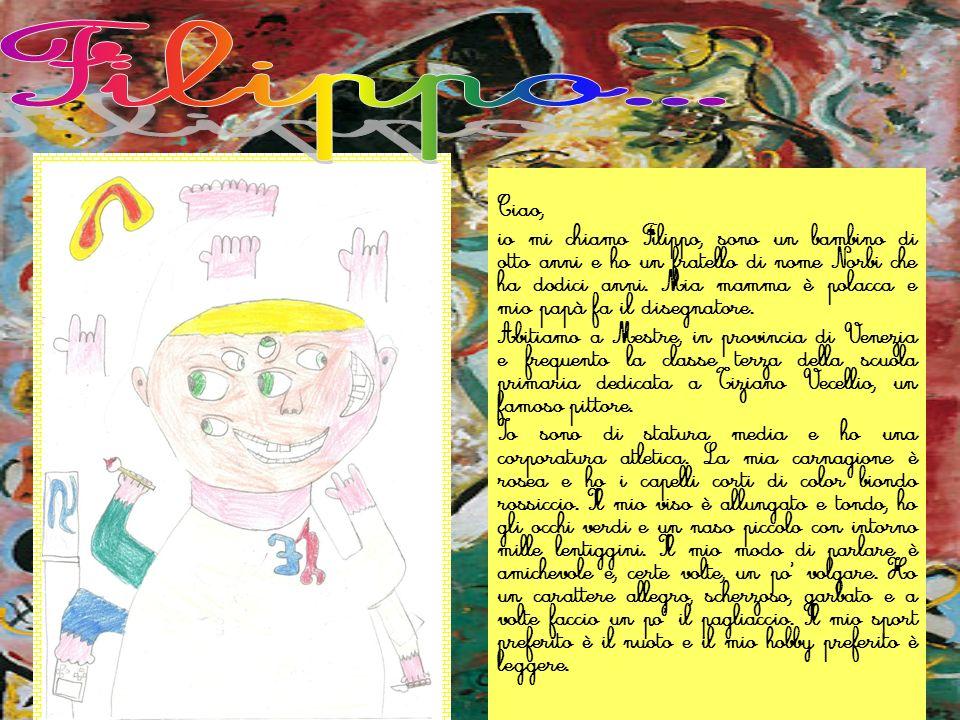 Ciao, io mi chiamo Filippo, sono un bambino di otto anni e ho un fratello di nome Norbi che ha dodici anni. Mia mamma è polacca e mio papà fa il diseg