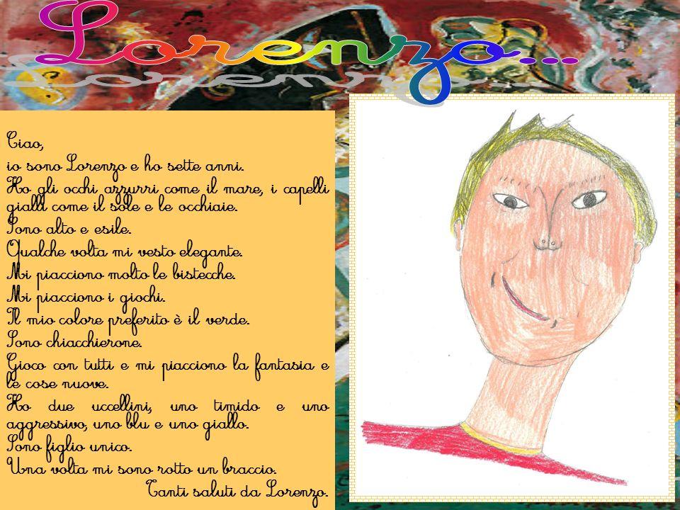 Ciao, io sono Lorenzo e ho sette anni. Ho gli occhi azzurri come il mare, i capelli gialli come il sole e le occhiaie. Sono alto e esile. Qualche volt