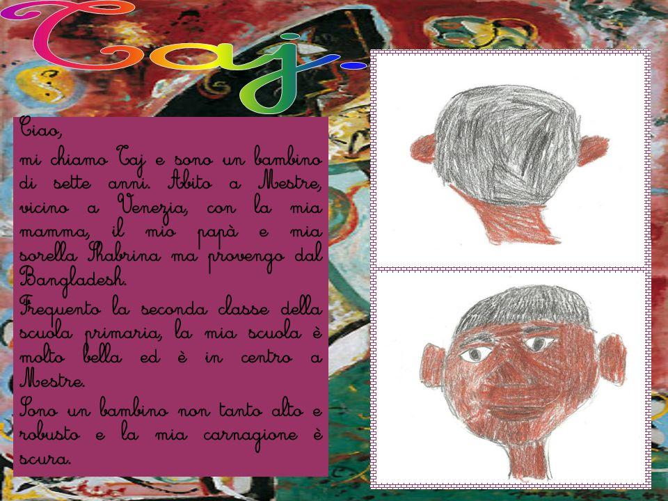 Ciao, mi chiamo Taj e sono un bambino di sette anni. Abito a Mestre, vicino a Venezia, con la mia mamma, il mio papà e mia sorella Shabrina ma proveng