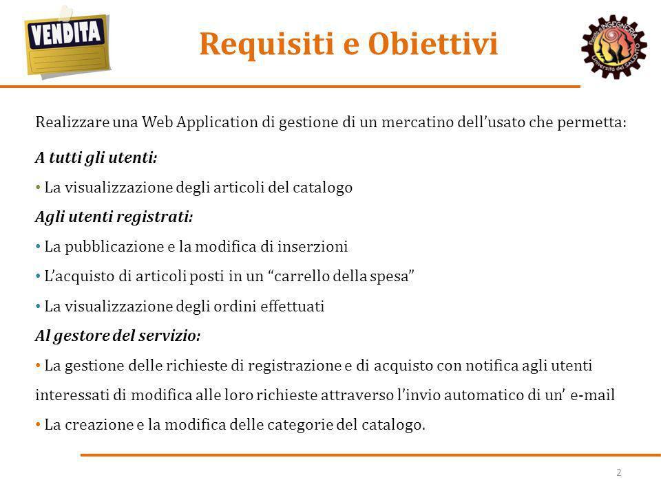 2 Requisiti e Obiettivi Realizzare una Web Application di gestione di un mercatino dellusato che permetta: A tutti gli utenti: La visualizzazione degl