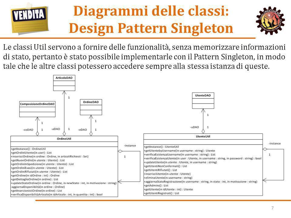 7 Diagrammi delle classi: Design Pattern Singleton Le classi Util servono a fornire delle funzionalità, senza memorizzare informazioni di stato, perta