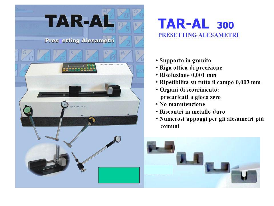 TAR-AL 300 PRESETTING ALESAMETRI Supporto in granito Riga ottica di precisione Risoluzione 0,001 mm Ripetibilità su tutto il campo 0,003 mm Organi di
