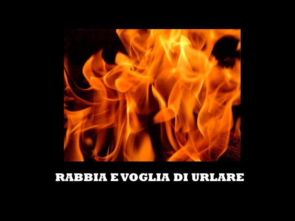 RABBIA E VOGLIA DI URLARE