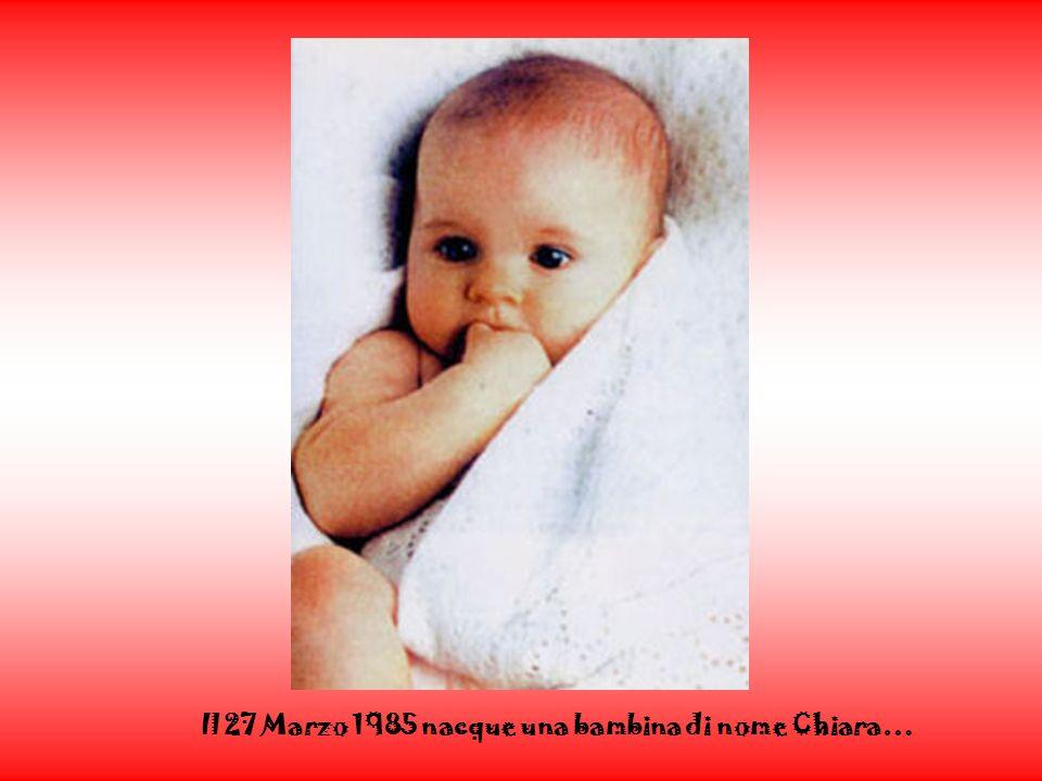 Il 27 Marzo 1985 nacque una bambina di nome Chiara…