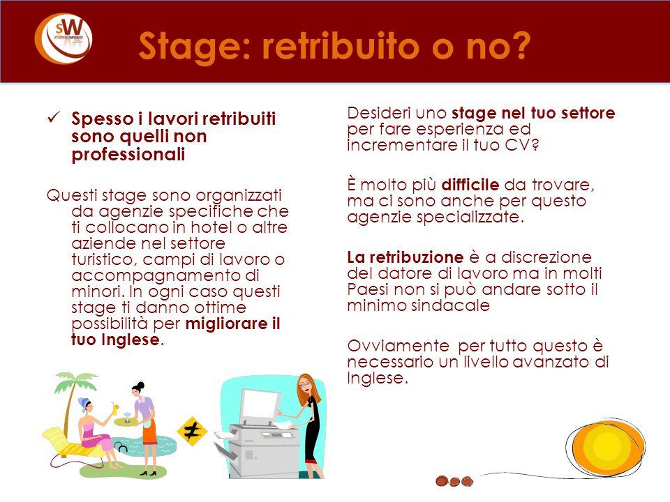 Stage: retribuito o no? Spesso i lavori retribuiti sono quelli non professionali Questi stage sono organizzati da agenzie specifiche che ti collocano